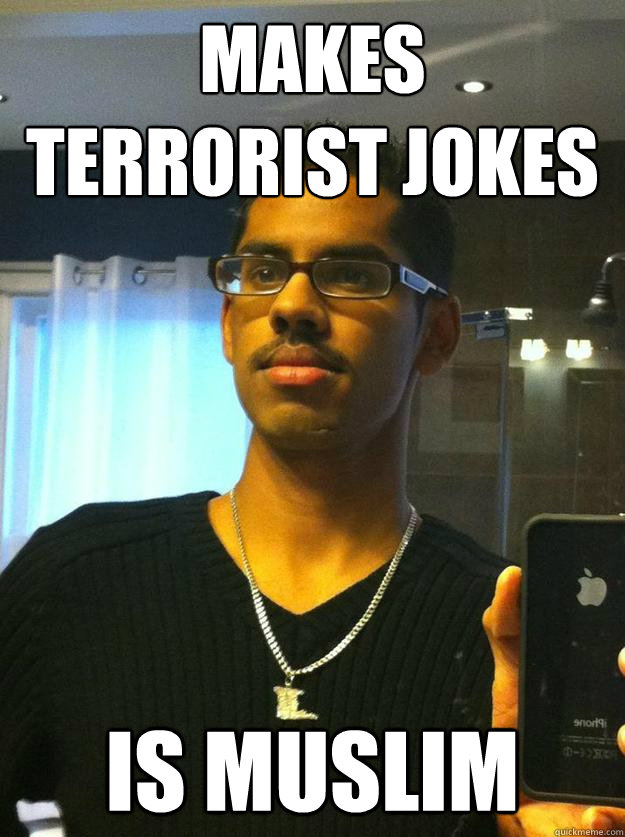 makes terrorist jokes is muslim