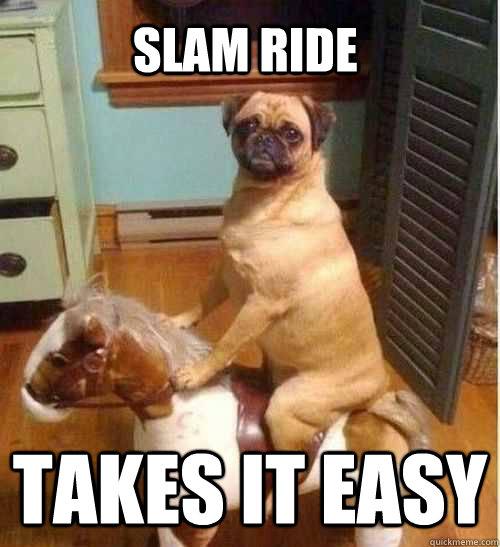 SLAM RIDE Takes it easy