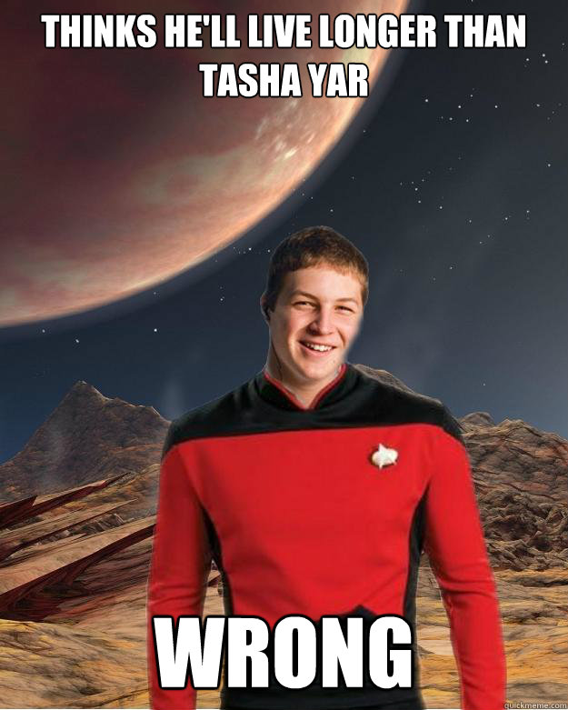 Thinks Hell Live Longer Than Tasha Yar Wrong Starfleet Academy