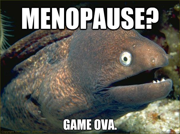 Funny Memes About Menopause : Bad joke eel memes quickmeme