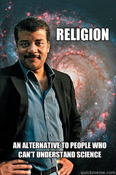 Religion An alternative to people who can't understand science - Religion An alternative to people who can't understand science  Neil deGrasse Tyson