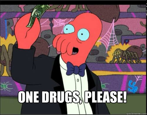 One drugs, please! - One drugs, please!  One, please Zoidberg
