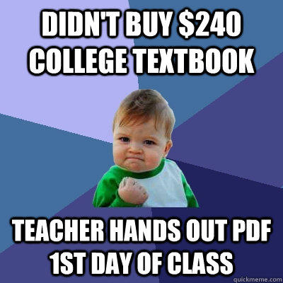Didn't buy $240 college textbook Teacher hands out pdf 1st day of class - Didn't buy $240 college textbook Teacher hands out pdf 1st day of class  Success Kid