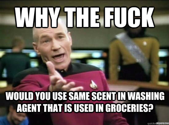 Why the fuck would you use same scent in washing agent that is used in groceries? - Why the fuck would you use same scent in washing agent that is used in groceries?  Annoyed Picard HD