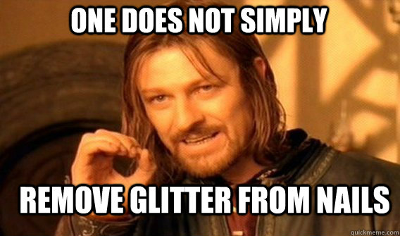 One does not simply remove glitter from nails - One does not simply remove glitter from nails  Boromirmod