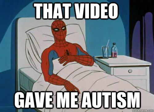 That video Gave me autism - That video Gave me autism  Sick Spiderman