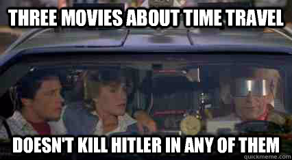 Three movies about time travel Doesn't kill hitler in any of them