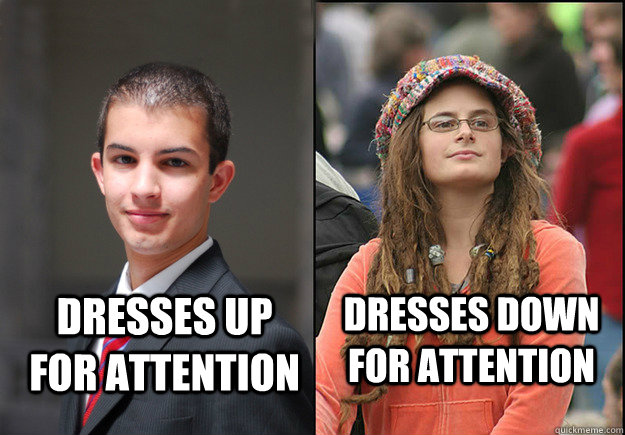 Dresses up for attention Dresses down for attention   College Liberal Vs College Conservative