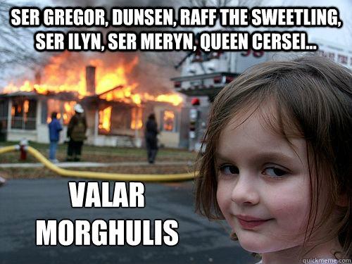Ser Gregor, Dunsen, Raff the sweetling, Ser Ilyn, Ser Meryn, Queen Cersei... Valar Morghulis