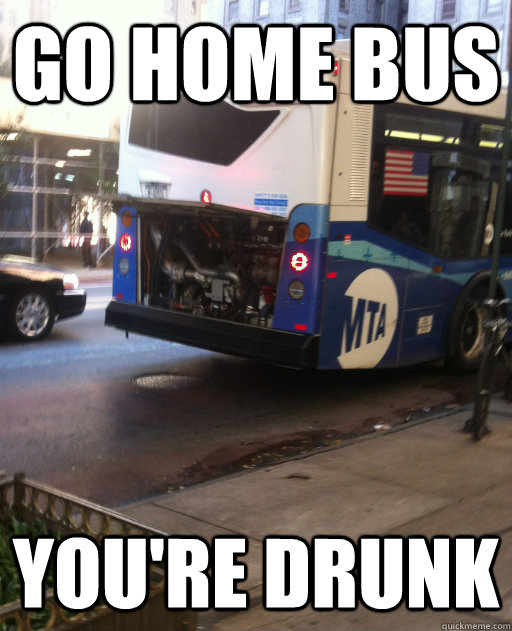 Go Home Bus You're Drunk