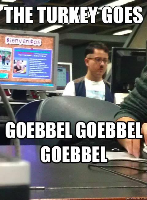 The turkey goes  goebbel goebbel goebbel  HIPSTER HITLER