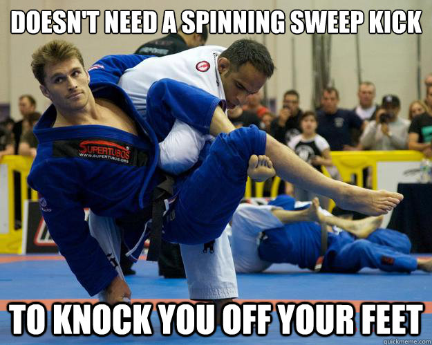 Doesn't need a spinning sweep kick To knock you off your feet - Doesn't need a spinning sweep kick To knock you off your feet  Ridiculously Photogenic Jiu Jitsu Guy