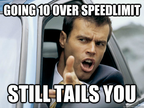 going 10 over speedlimit still tails you - going 10 over speedlimit still tails you  Asshole driver