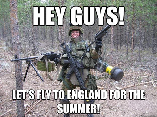 Hey guys! Let's fly to England for the summer!