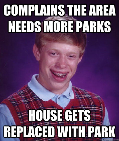 Complains the area needs more parks House gets replaced with park - Complains the area needs more parks House gets replaced with park  Badluckbrian