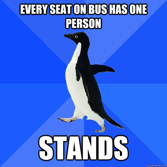every seat on bus has one person stands - every seat on bus has one person stands  Socially Awkward Penguin