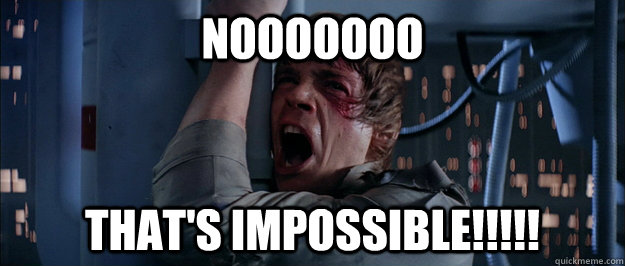 NOOooooo That's impossible!!!!! - NOOooooo That's impossible!!!!!  Luke Skywalker