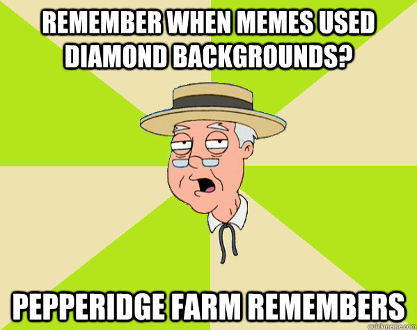 Remember when memes used diamond backgrounds? Pepperidge Farm remembers - Remember when memes used diamond backgrounds? Pepperidge Farm remembers  Pepperidge Farm Remembers