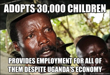 Adopts 30,000 Children Provides employment for all of them despite Uganda's economy  Kony