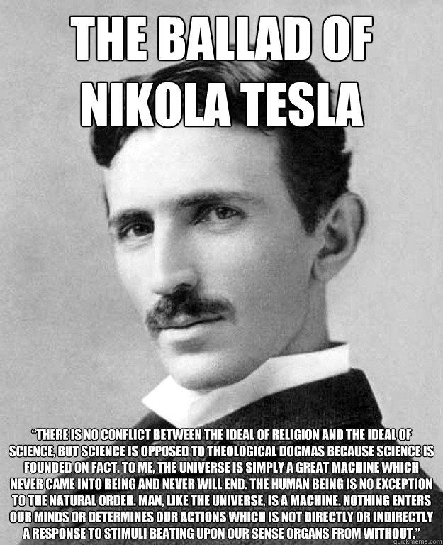 45613d0cb26289aef1d7150293c5bb95147e1b5ff3775daa2f8f2c03df8aeb22 the ballad of nikola tesla \u201cthere is no conflict between the ideal