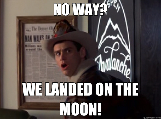 NO WAY? WE LANDED ON THE MOON!