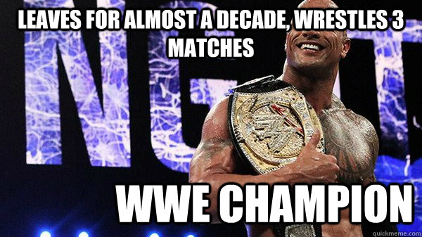Leaves for almost a decade, wrestles 3 matches wwe champion   - Leaves for almost a decade, wrestles 3 matches wwe champion    scumbag rock