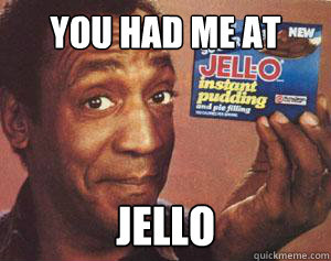 You had me at Jello  Confused Cosby