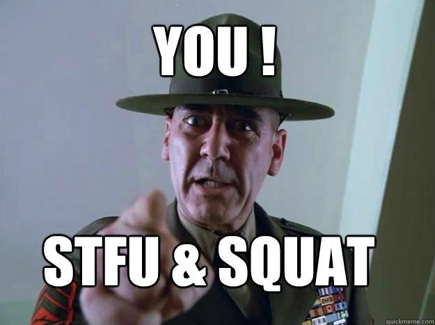 YOU ! Stfu & Squat