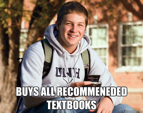 buys all recommeneded textbooks -  buys all recommeneded textbooks  College Freshman