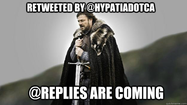 RETWEETED BY @HYPATIADOTCA @REPLIES ARE COMING - RETWEETED BY @HYPATIADOTCA @REPLIES ARE COMING  Ned stark winter is coming