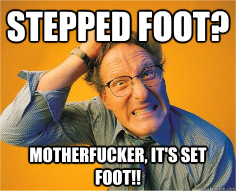 Stepped foot? motherfucker, it's SET Foot!! - Stepped foot? motherfucker, it's SET Foot!!  Frustrated Grammar Nazi