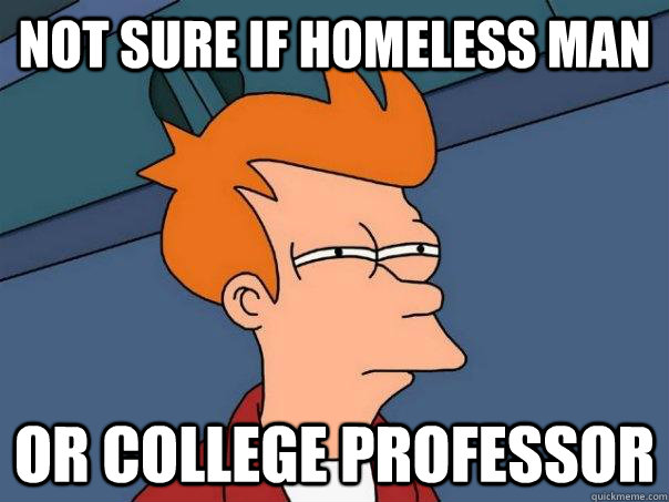Not sure if homeless man or college professor - Not sure if homeless man or college professor  Futurama Fry