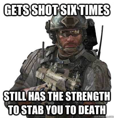 gets shot six times still has the strength to stab you to death - gets shot six times still has the strength to stab you to death  Misc