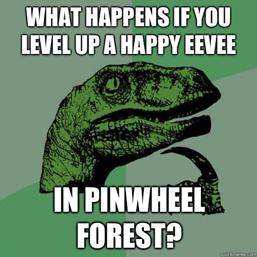What happens if you level up a happy Eevee In pinwheel forest? - What happens if you level up a happy Eevee In pinwheel forest?  Philosoraptor