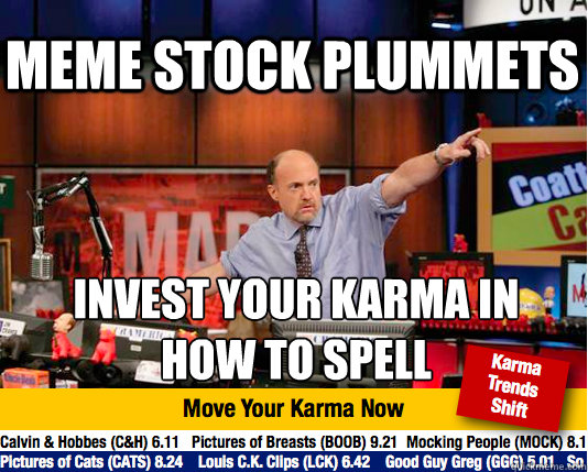 meme stock plummets invest your karma in  how to spell - meme stock plummets invest your karma in  how to spell  Mad Karma with Jim Cramer