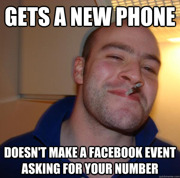Gets a new phone Doesn't make a facebook event asking for your number - Gets a new phone Doesn't make a facebook event asking for your number  Misc