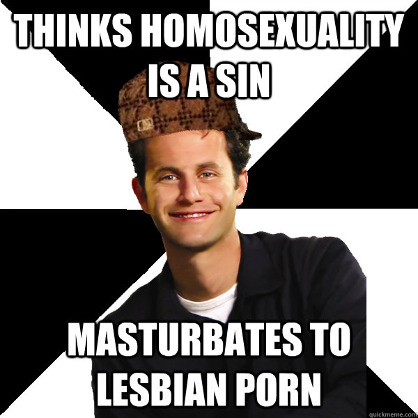 Thinks homosexuality is a sin masturbates to lesbian porn
