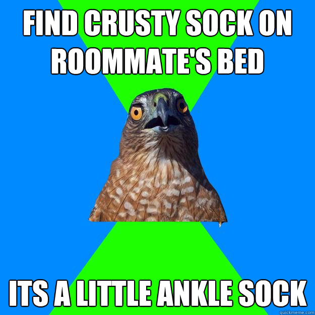 Find crusty sock on roommate's bed Its a little ankle sock - Find crusty sock on roommate's bed Its a little ankle sock  Hawkward