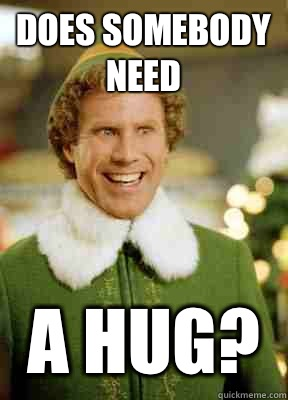 Does Somebody Need A Hug?  Buddy the Elf