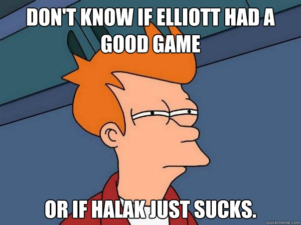 Don't know if Elliott had a good game Or if Halak just sucks. - Don't know if Elliott had a good game Or if Halak just sucks.  Futurama