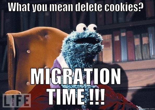 WHAT YOU MEAN DELETE COOKIES?  MIGRATION TIME !!! Cookie Monster
