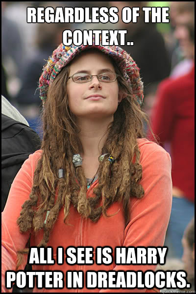 regardless of the context.. all i see is harry potter in dreadlocks. - regardless of the context.. all i see is harry potter in dreadlocks.  College Liberal