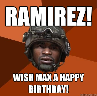 Ramirez! wish max a happy birthday!