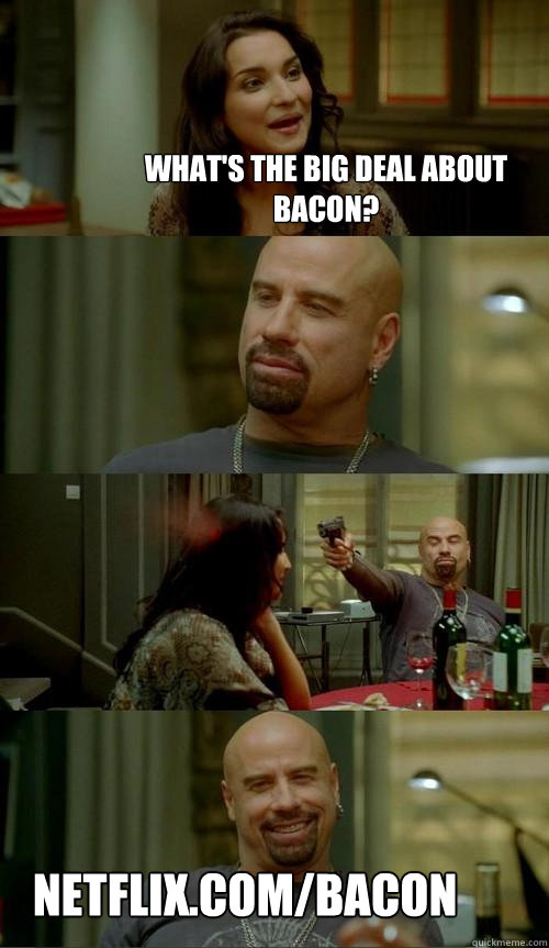 what's the big deal about bacon? netflix.com/bacon  Skinhead John