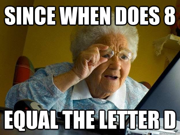 Since when does 8 equal the letter D - Since when does 8 equal the letter D  internet grandma