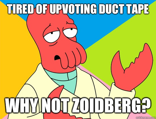Tired of upvoting Duct Tape why not zoidberg? - Tired of upvoting Duct Tape why not zoidberg?  Misc