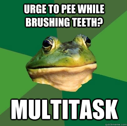 urge to pee while brushing teeth? multitask - urge to pee while brushing teeth? multitask  Foul Bachelor Frog
