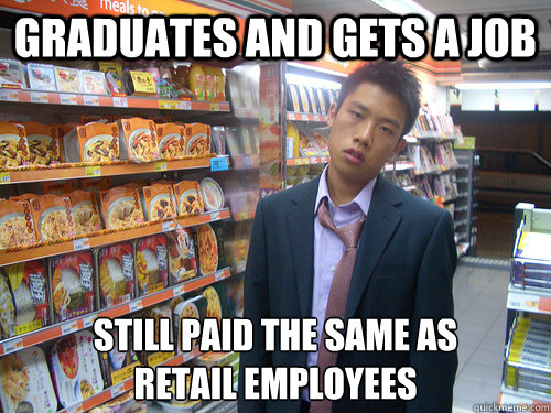 Graduates and gets a job still paid the same as retail employees - Graduates and gets a job still paid the same as retail employees  Disenchanted Young Professional