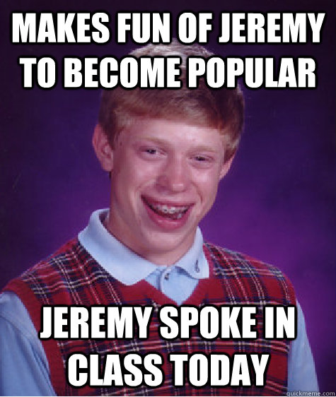 Fun Today Meme : Makes fun of jeremy to become popular spoke in