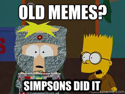 Old memes? Simpsons Did it - Old memes? Simpsons Did it  Simpons Already Did It